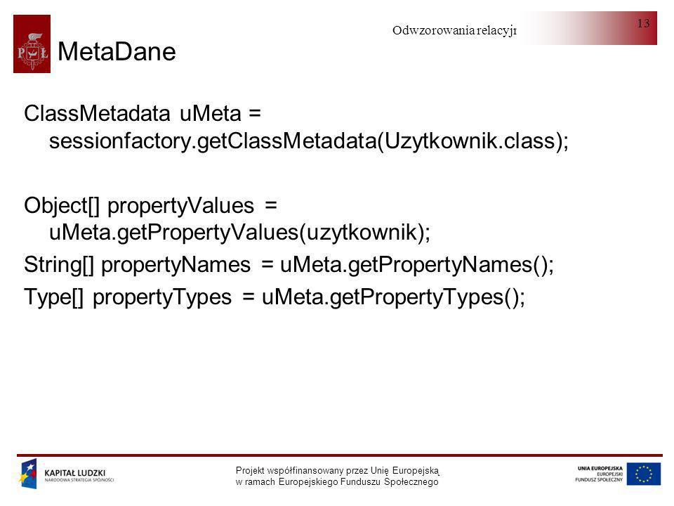 MetaDane ClassMetadata uMeta = sessionfactory.getClassMetadata(Uzytkownik.class); Object[] propertyValues = uMeta.getPropertyValues(uzytkownik);
